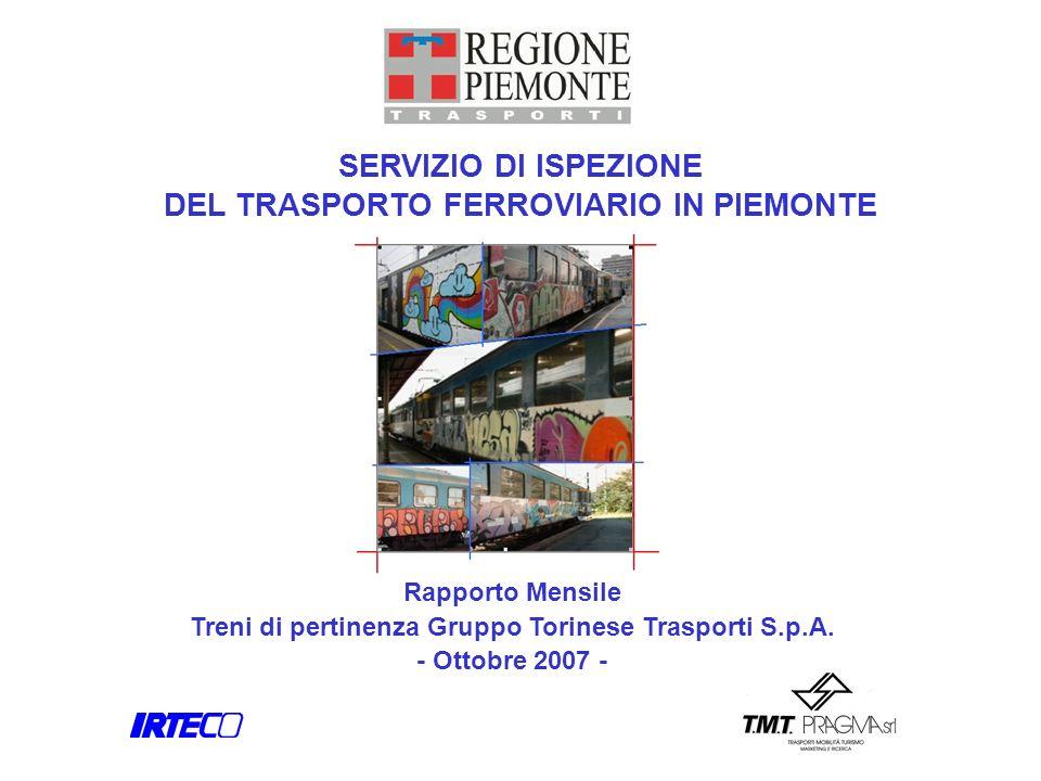 SERVIZIO DI ISPEZIONE DEL TRASPORTO FERROVIARIO IN PIEMONTE Rapporto Mensile Treni di pertinenza Gruppo Torinese Trasporti S.p.A. - Ottobre 2007 -
