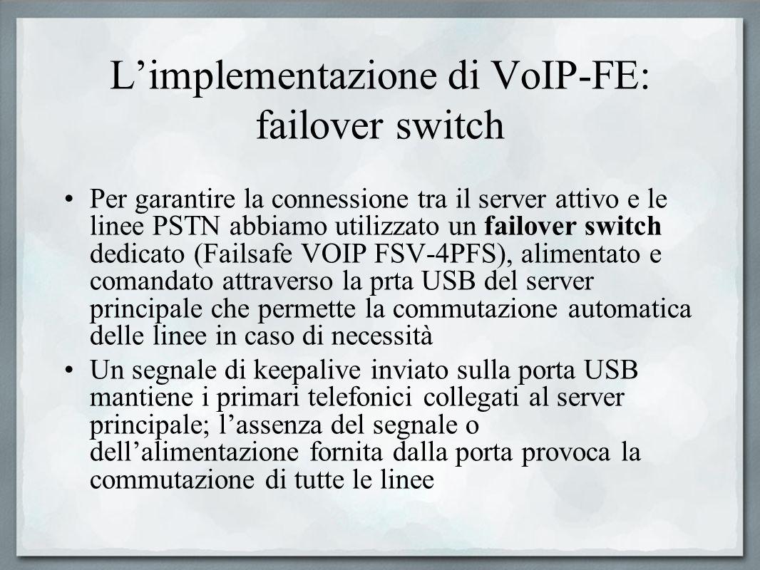 Limplementazione di VoIP-FE: failover switch Per garantire la connessione tra il server attivo e le linee PSTN abbiamo utilizzato un failover switch d