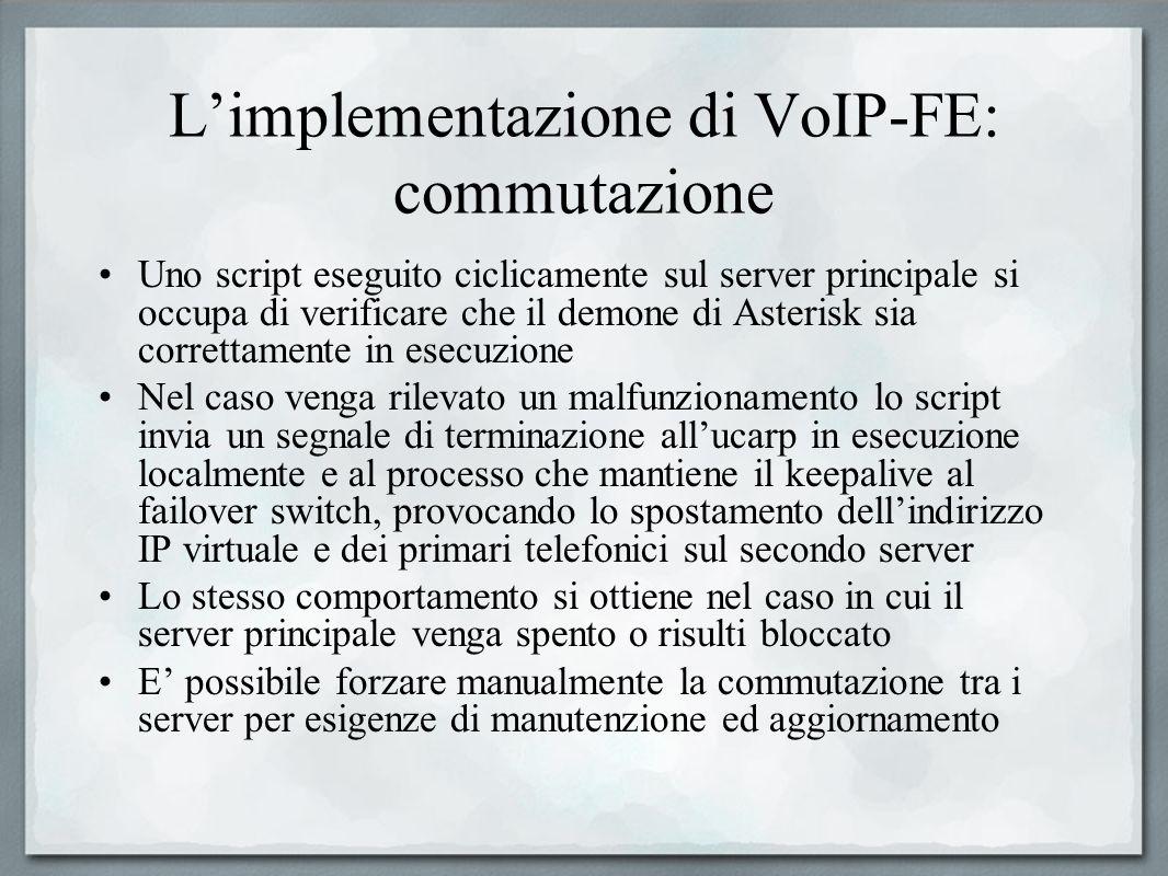 Limplementazione di VoIP-FE: commutazione Uno script eseguito ciclicamente sul server principale si occupa di verificare che il demone di Asterisk sia