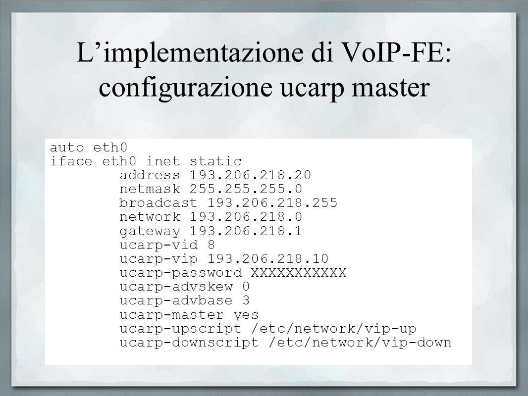 Limplementazione di VoIP-FE: configurazione ucarp master auto eth0 iface eth0 inet static address 193.206.218.20 netmask 255.255.255.0 broadcast 193.2