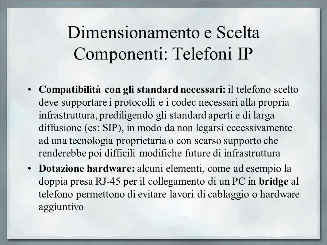 Dimensionamento e Scelta Componenti: Telefoni IP Compatibilità con gli standard necessari: il telefono scelto deve supportare i protocolli e i codec n