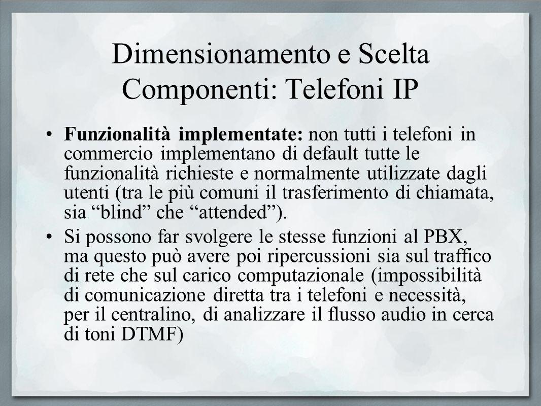 Dimensionamento e Scelta Componenti: Telefoni IP Funzionalità implementate: non tutti i telefoni in commercio implementano di default tutte le funzion