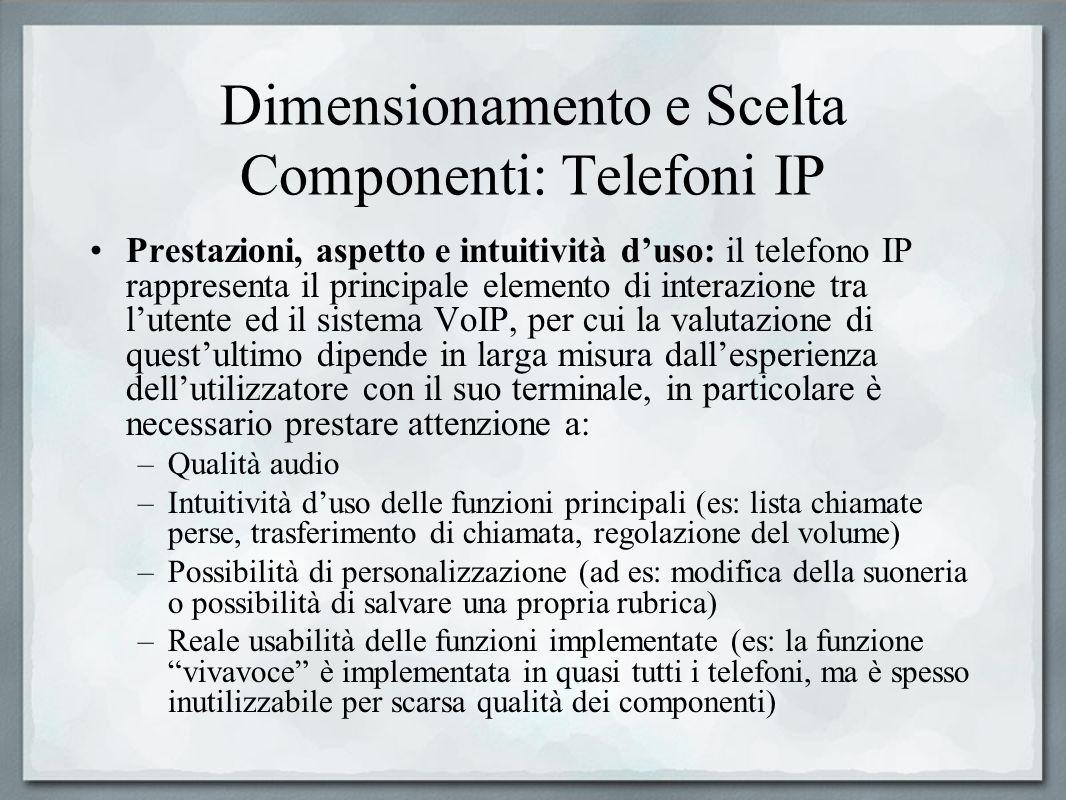 Dimensionamento e Scelta Componenti: Telefoni IP Prestazioni, aspetto e intuitività duso: il telefono IP rappresenta il principale elemento di interaz