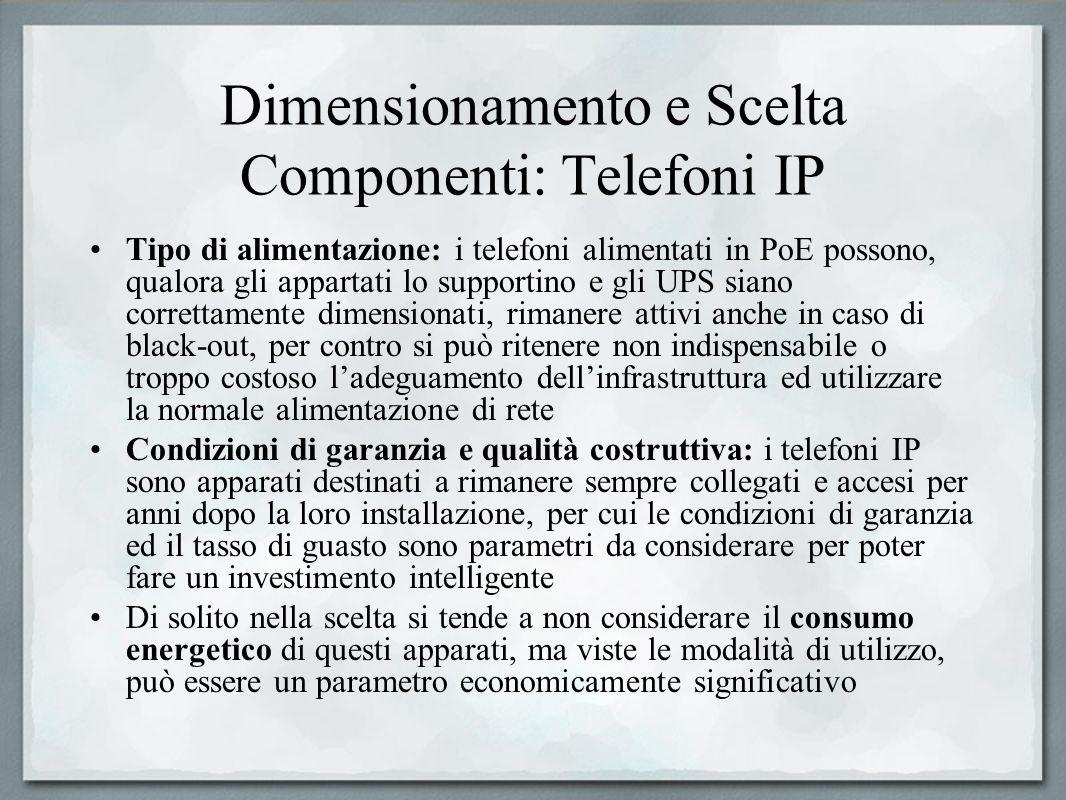 Dimensionamento e Scelta Componenti: Telefoni IP Tipo di alimentazione: i telefoni alimentati in PoE possono, qualora gli appartati lo supportino e gl