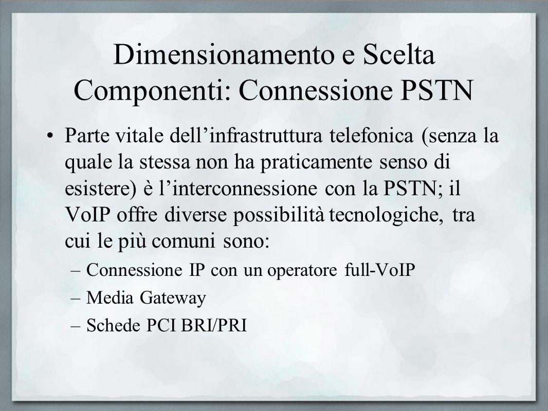 Dimensionamento e Scelta Componenti: Connessione PSTN Parte vitale dellinfrastruttura telefonica (senza la quale la stessa non ha praticamente senso d