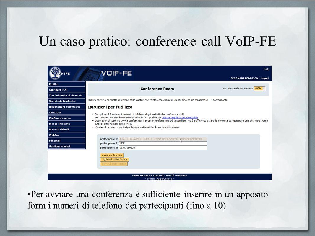 Un caso pratico: conference call VoIP-FE Per avviare una conferenza è sufficiente inserire in un apposito form i numeri di telefono dei partecipanti (