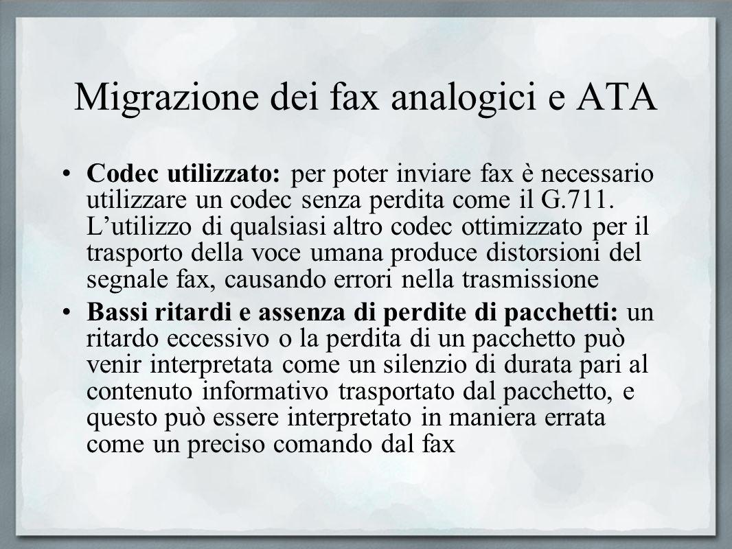 Migrazione dei fax analogici e ATA Codec utilizzato: per poter inviare fax è necessario utilizzare un codec senza perdita come il G.711. Lutilizzo di
