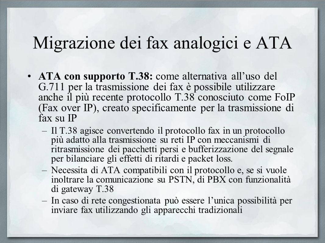 Migrazione dei fax analogici e ATA ATA con supporto T.38: come alternativa alluso del G.711 per la trasmissione dei fax è possibile utilizzare anche i