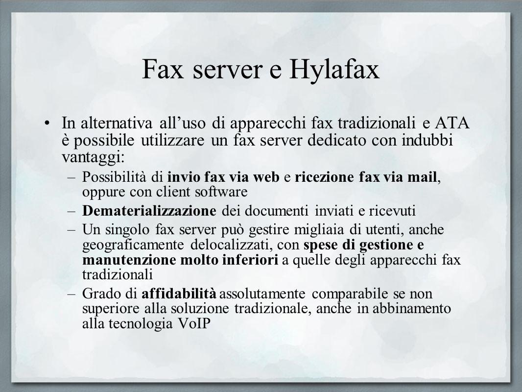 Fax server e Hylafax In alternativa alluso di apparecchi fax tradizionali e ATA è possibile utilizzare un fax server dedicato con indubbi vantaggi: –P