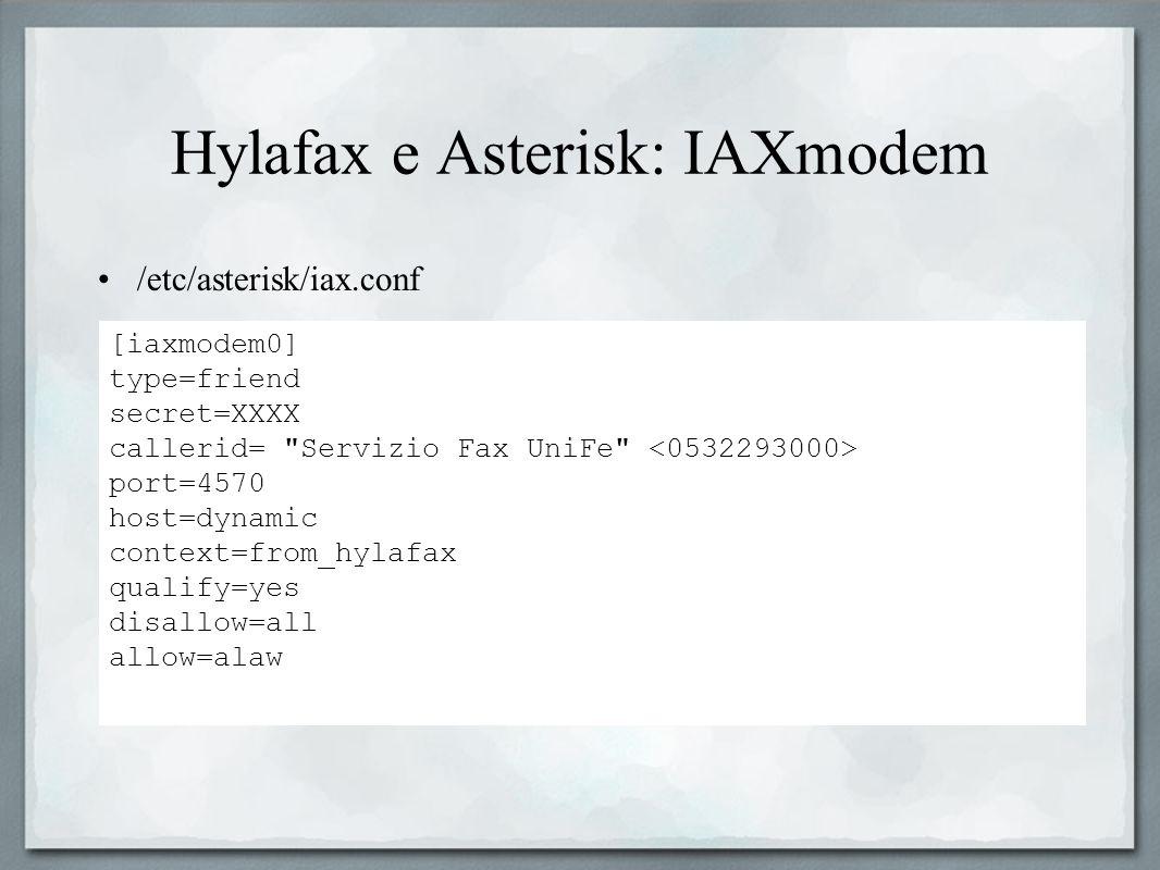 Hylafax e Asterisk: IAXmodem /etc/asterisk/iax.conf [iaxmodem0] type=friend secret=XXXX callerid=