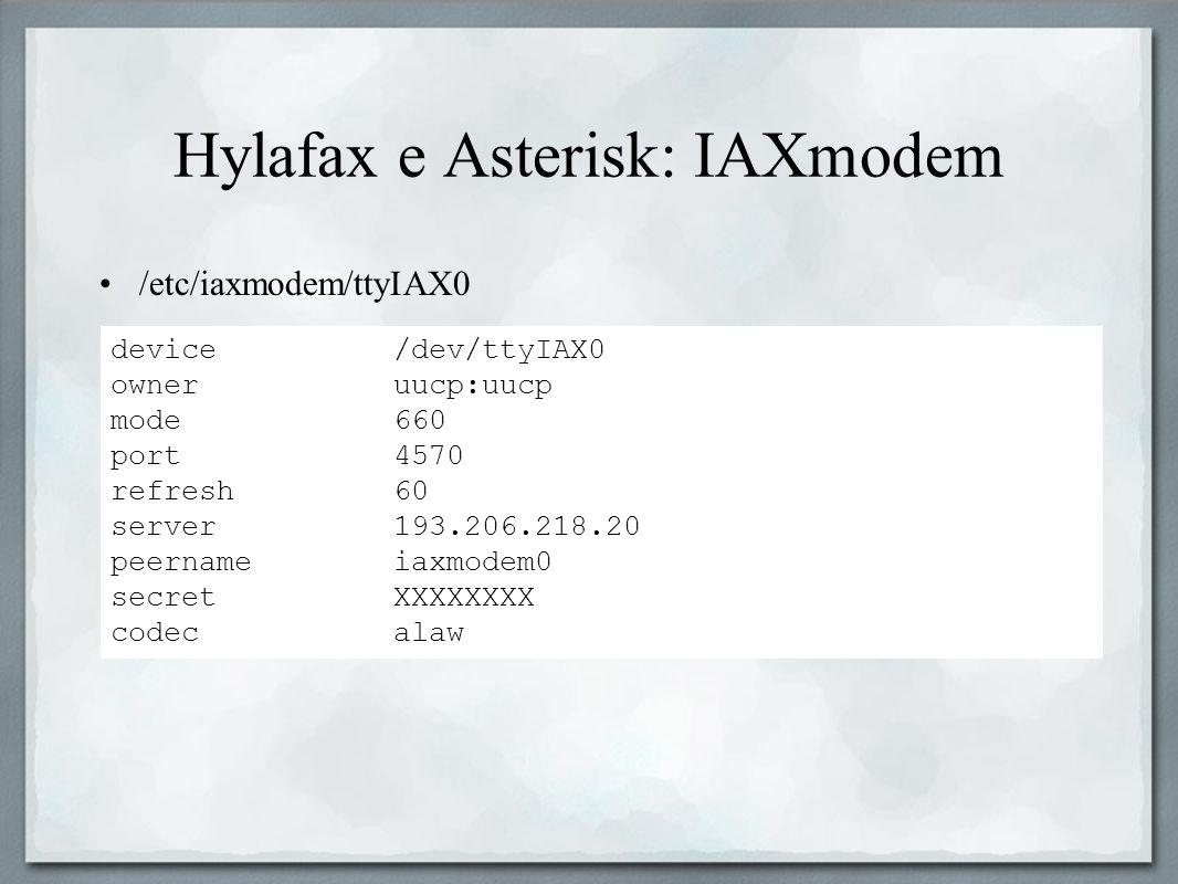 Hylafax e Asterisk: IAXmodem /etc/iaxmodem/ttyIAX0 device /dev/ttyIAX0 owner uucp:uucp mode 660 port 4570 refresh 60 server 193.206.218.20 peername ia