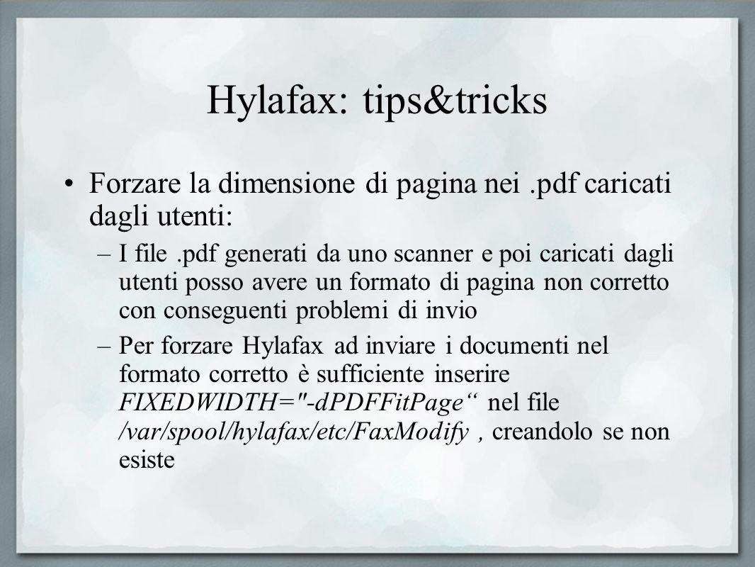 Hylafax: tips&tricks Forzare la dimensione di pagina nei.pdf caricati dagli utenti: –I file.pdf generati da uno scanner e poi caricati dagli utenti po