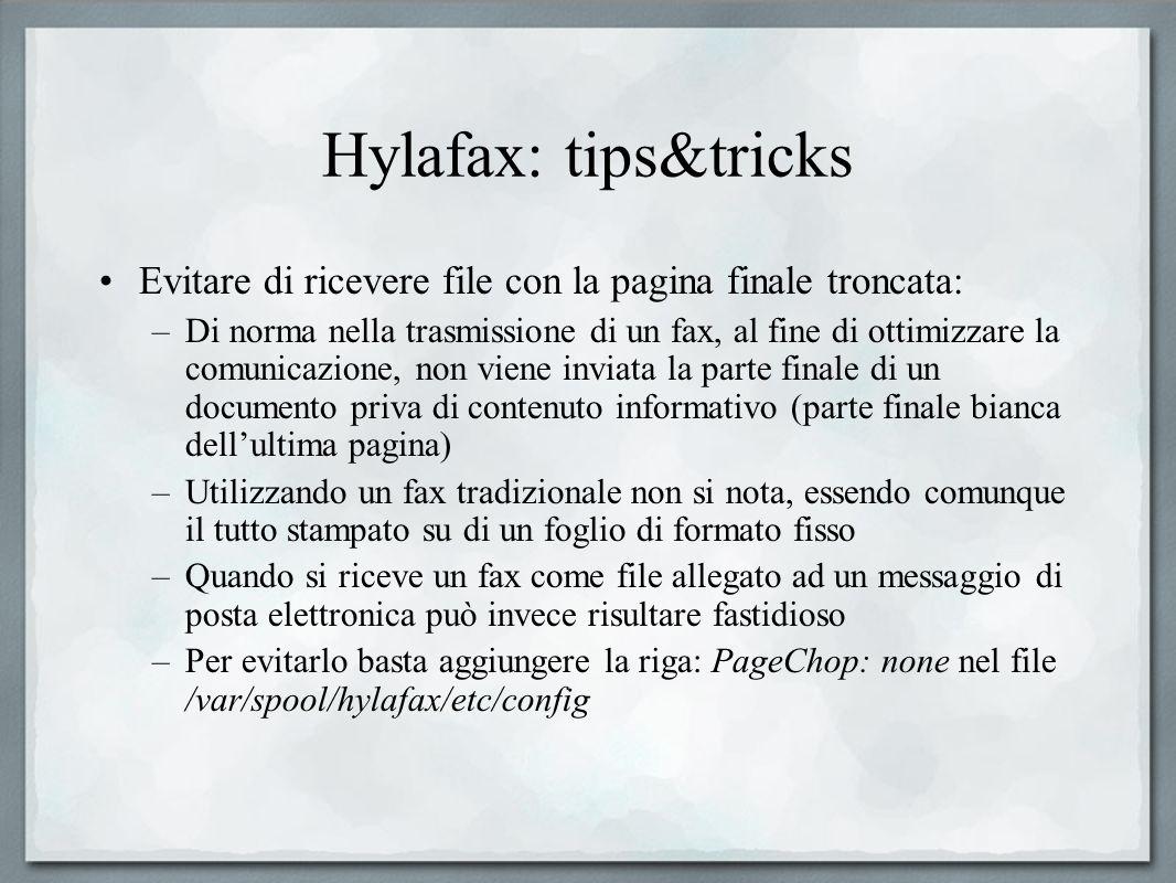 Hylafax: tips&tricks Evitare di ricevere file con la pagina finale troncata: –Di norma nella trasmissione di un fax, al fine di ottimizzare la comunic