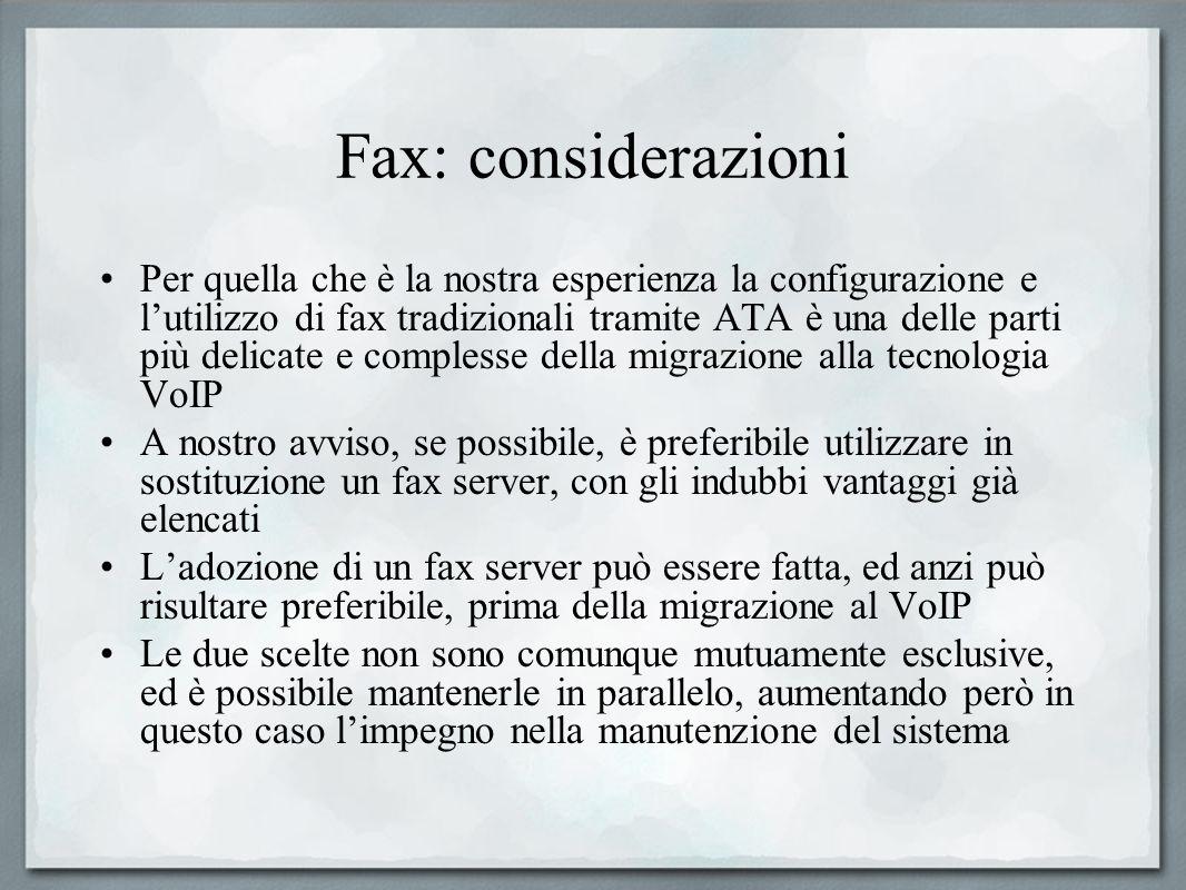 Fax: considerazioni Per quella che è la nostra esperienza la configurazione e lutilizzo di fax tradizionali tramite ATA è una delle parti più delicate