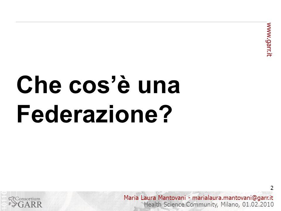Maria Laura Mantovani - marialaura.mantovani@garr.it 13 Health Science Community, Milano, 01.02.2010 Le Federazioni AAI in Europa e non solo in direzione delle Confederazioni