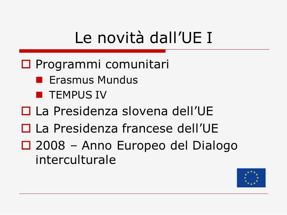 Le novità dallUE I Programmi comunitari Erasmus Mundus TEMPUS IV La Presidenza slovena dellUE La Presidenza francese dellUE 2008 – Anno Europeo del Dialogo interculturale