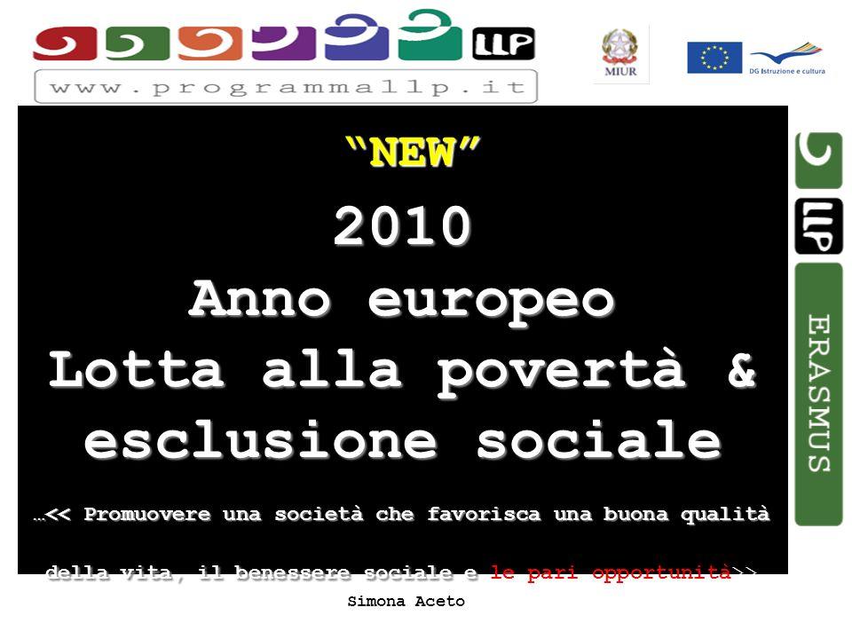 Simona Aceto NEW 2010 Anno europeo Lotta alla povertà & esclusione sociale …<< Promuovere una società che favorisca una buona qualità della vita, il b