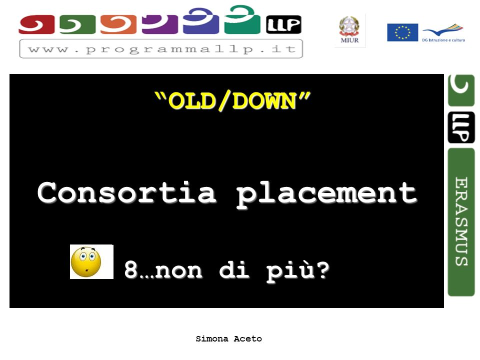 Simona Aceto OLD/DOWN Consortia placement 8…non di più?