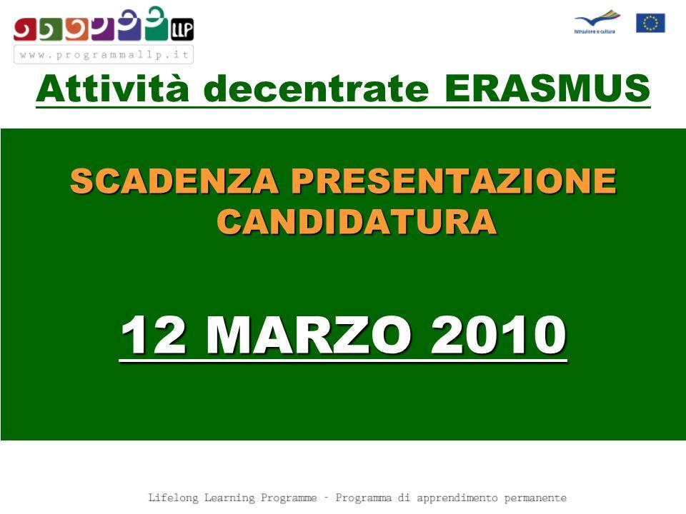 SCADENZA PRESENTAZIONE CANDIDATURA 12 MARZO 2010 Attività decentrate ERASMUS