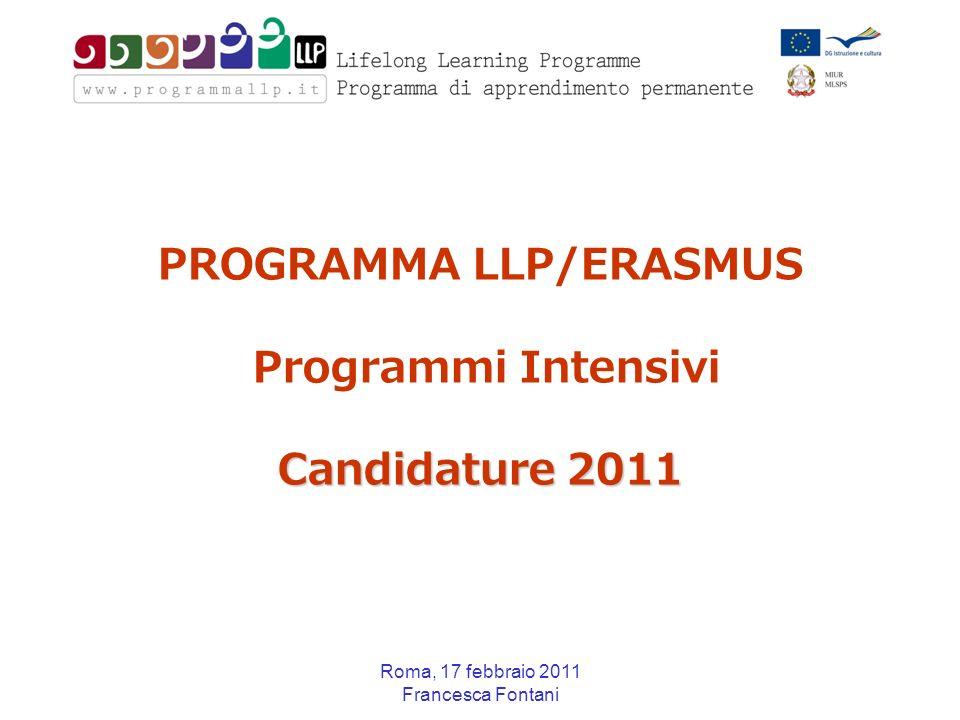 Roma, 17 febbraio 2011 Francesca Fontani Candidature 2011 PROGRAMMA LLP/ERASMUS Programmi Intensivi Candidature 2011