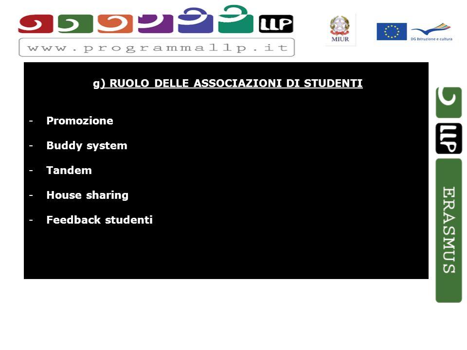 g) RUOLO DELLE ASSOCIAZIONI DI STUDENTI -Promozione -Buddy system -Tandem -House sharing -Feedback studenti