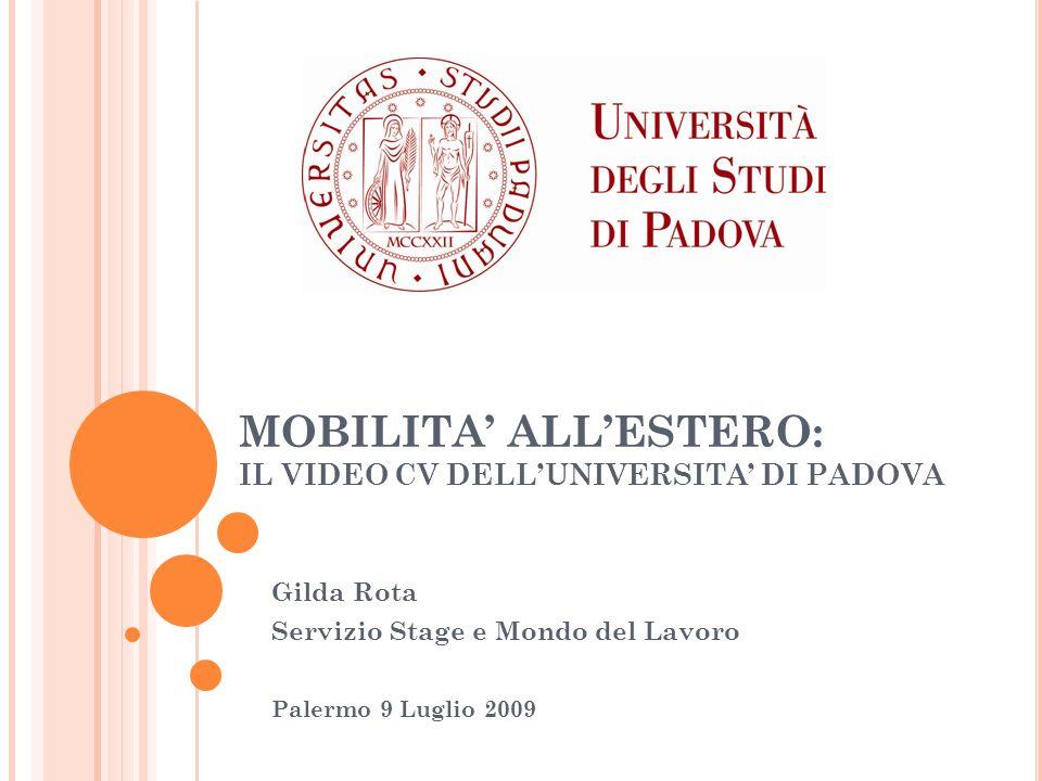 MOBILITA ALLESTERO: IL VIDEO CV DELLUNIVERSITA DI PADOVA Gilda Rota Servizio Stage e Mondo del Lavoro Palermo 9 Luglio 2009