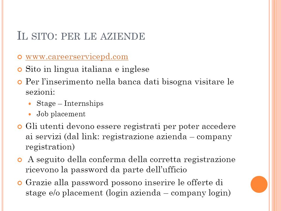 I L SITO : PER LE AZIENDE www.careerservicepd.com Sito in lingua italiana e inglese Per linserimento nella banca dati bisogna visitare le sezioni: Sta