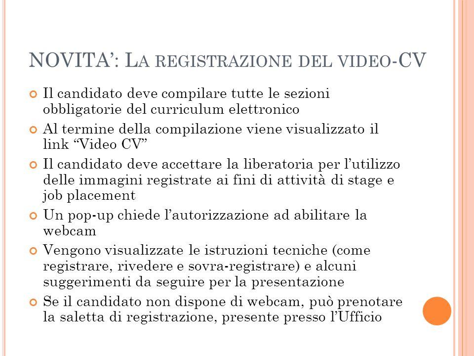 NOVITA: L A REGISTRAZIONE DEL VIDEO -CV Il candidato deve compilare tutte le sezioni obbligatorie del curriculum elettronico Al termine della compilaz