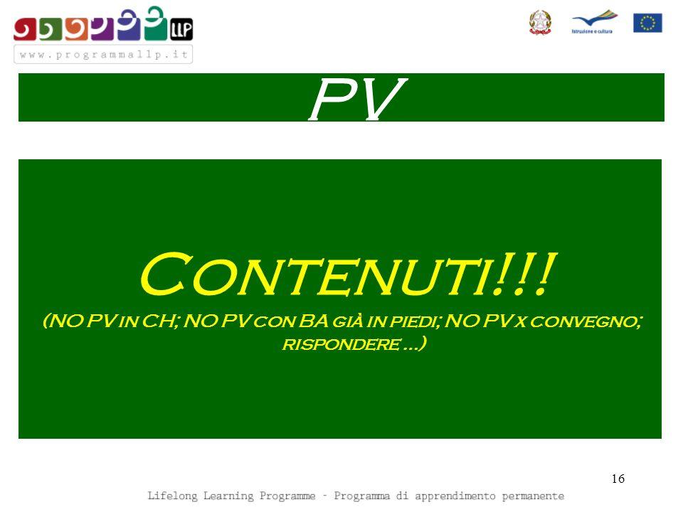 16 Contenuti!!! (NO PV in CH; NO PV con BA già in piedi; NO PV x convegno; rispondere …) PV