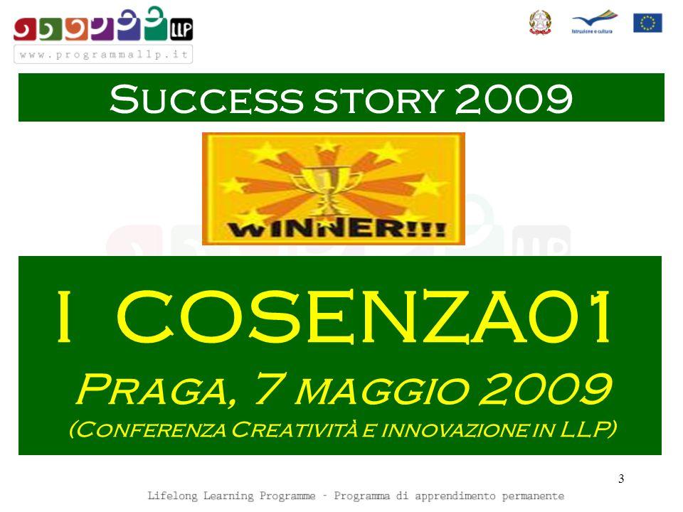 3 I COSENZA01 Praga, 7 maggio 2009 (Conferenza Creatività e innovazione in LLP) Success story 2009