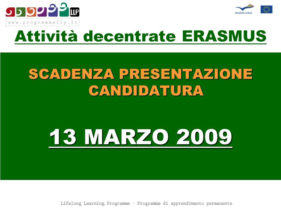 SCADENZA PRESENTAZIONE CANDIDATURA 13 MARZO 2009 Attività decentrate ERASMUS