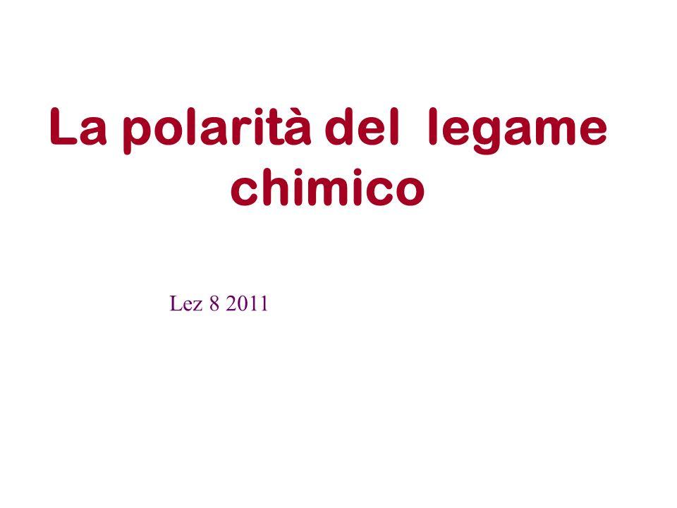 La polarità del legame chimico Lez 8 2011