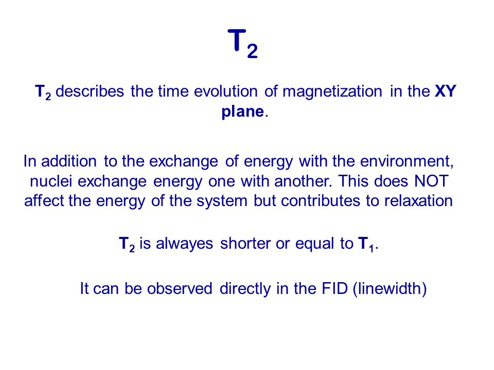 T 2 T 2 describes the time evolution of magnetization in the XY plane. In addition to the exchange of energy with the environment, nuclei exchange ene