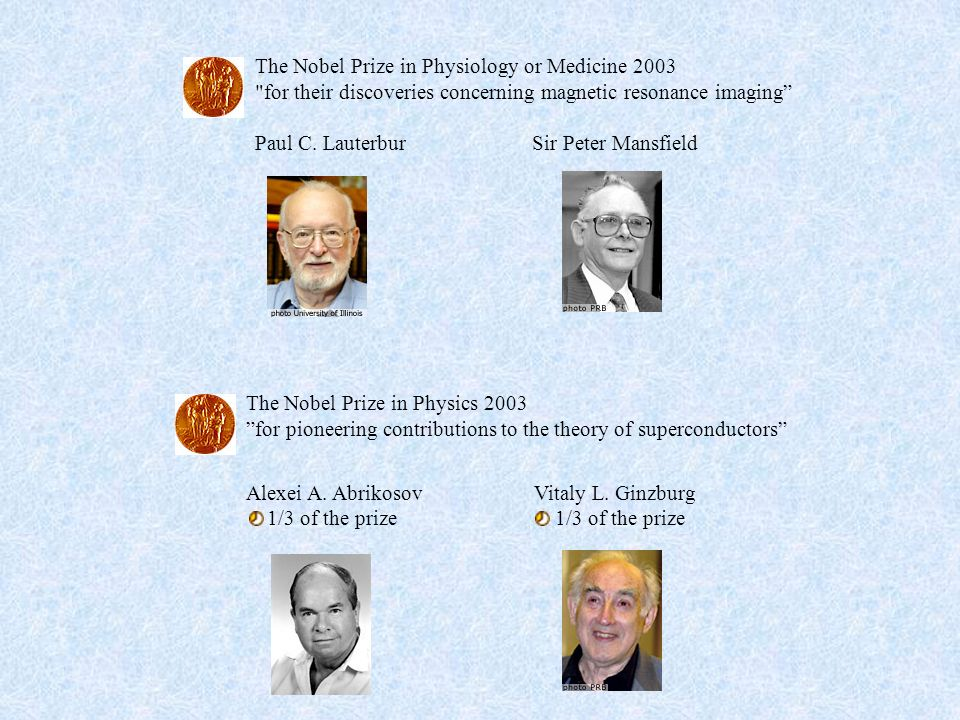 The Nobel Prize in Physics 2003 for pioneering contributions to the theory of superconductors Alexei A. AbrikosovVitaly L. Ginzburg 1/3 of the prize 1