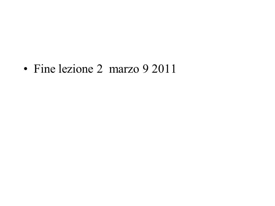 Fine lezione 2 marzo 9 2011