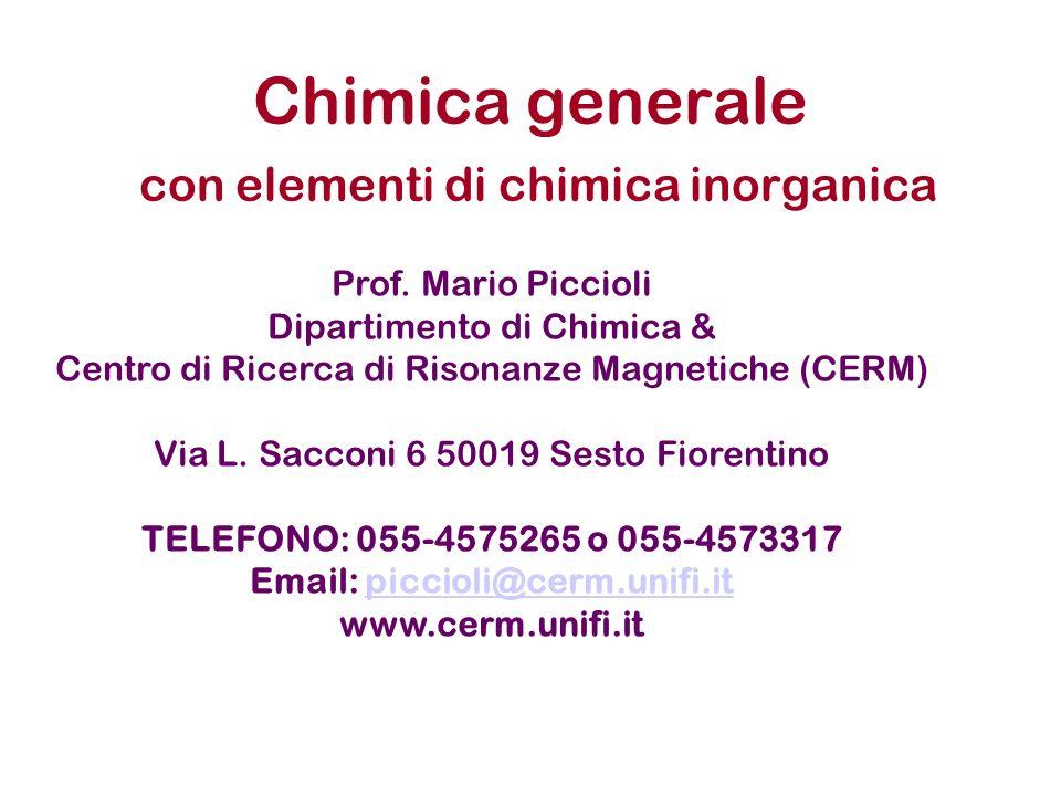 Chimica generale con elementi di chimica inorganica Prof. Mario Piccioli Dipartimento di Chimica & Centro di Ricerca di Risonanze Magnetiche (CERM) Vi