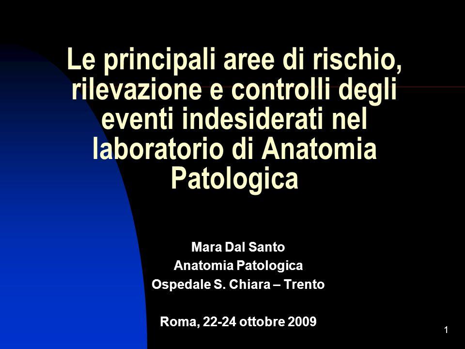 1 Le principali aree di rischio, rilevazione e controlli degli eventi indesiderati nel laboratorio di Anatomia Patologica Mara Dal Santo Anatomia Pato