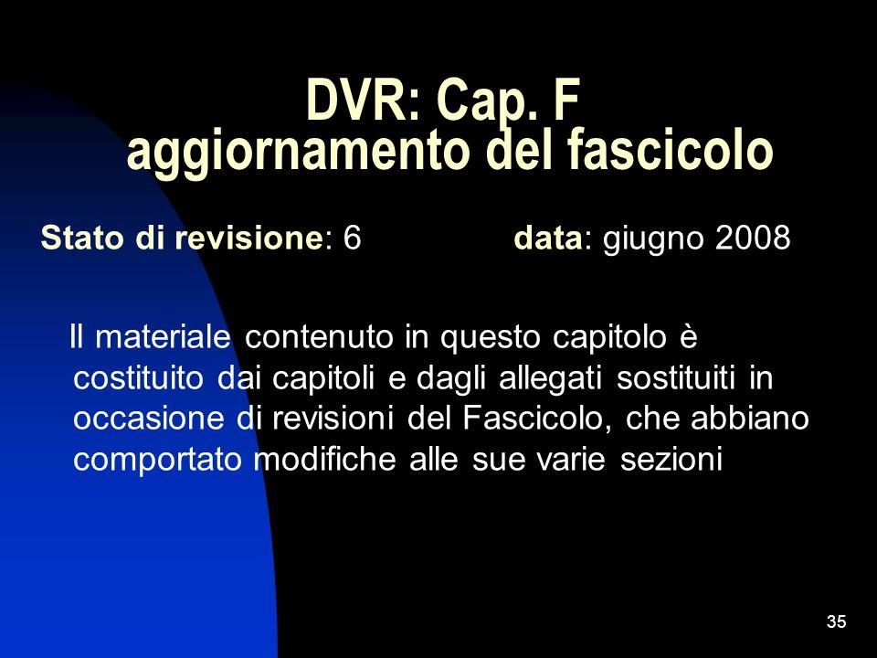 35 DVR: Cap. F aggiornamento del fascicolo Stato di revisione: 6 data: giugno 2008 Il materiale contenuto in questo capitolo è costituito dai capitoli