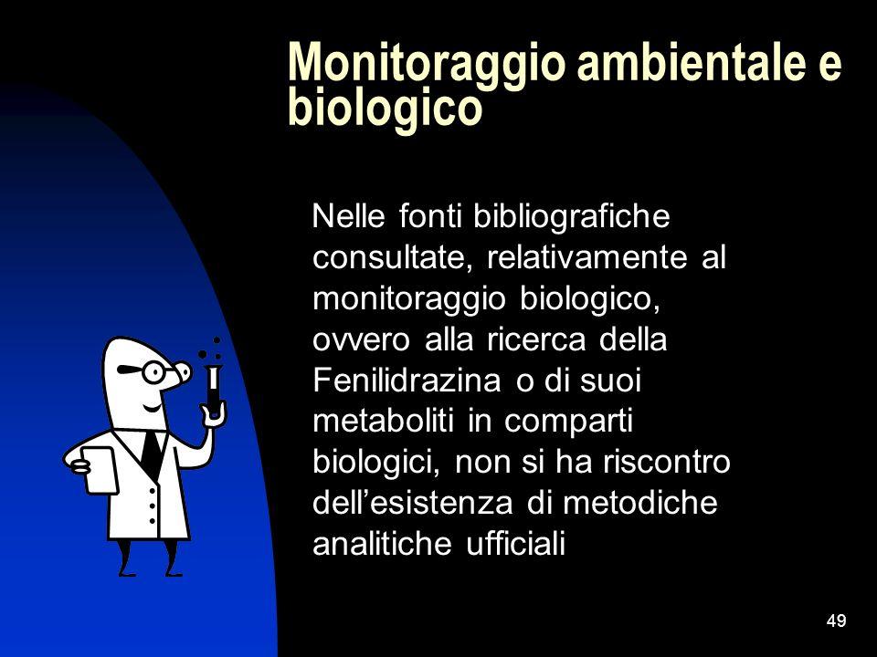 49 Monitoraggio ambientale e biologico Nelle fonti bibliografiche consultate, relativamente al monitoraggio biologico, ovvero alla ricerca della Fenil