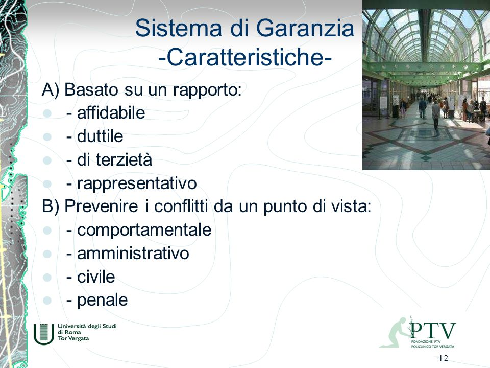 12 Sistema di Garanzia -Caratteristiche- A) Basato su un rapporto: - affidabile - duttile - di terzietà - rappresentativo B) Prevenire i conflitti da un punto di vista: - comportamentale - amministrativo - civile - penale