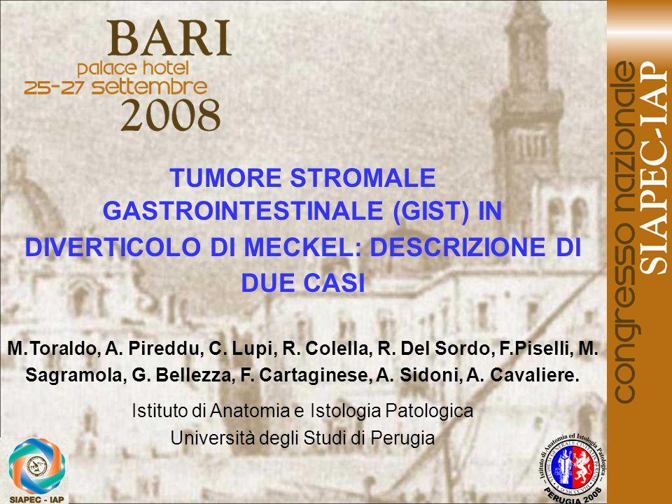 TUMORE STROMALE GASTROINTESTINALE (GIST) IN DIVERTICOLO DI MECKEL: DESCRIZIONE DI DUE CASI M.Toraldo, A. Pireddu, C. Lupi, R. Colella, R. Del Sordo, F