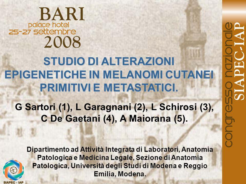 STUDIO DI ALTERAZIONI EPIGENETICHE IN MELANOMI CUTANEI PRIMITIVI E METASTATICI. G Sartori (1), L Garagnani (2), L Schirosi (3), C De Gaetani (4), A Ma