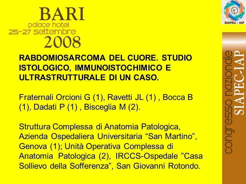 RABDOMIOSARCOMA DEL CUORE. STUDIO ISTOLOGICO, IMMUNOISTOCHIMICO E ULTRASTRUTTURALE DI UN CASO. Fraternali Orcioni G (1), Ravetti JL (1), Bocca B (1),