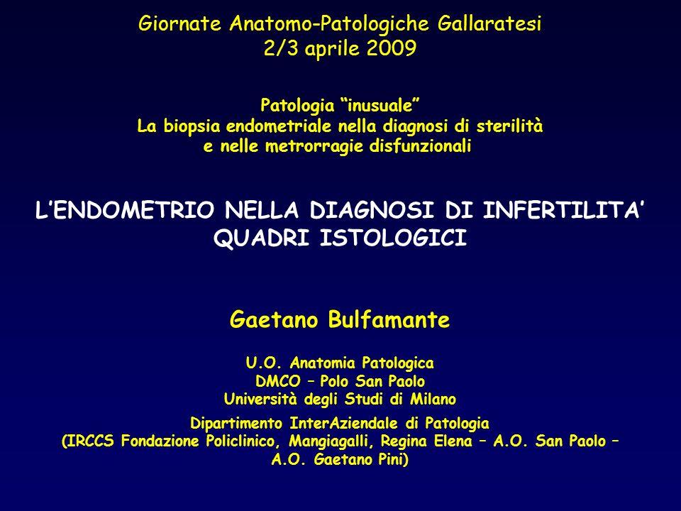 Giornate Anatomo-Patologiche Gallaratesi 2/3 aprile 2009 Patologia inusuale La biopsia endometriale nella diagnosi di sterilità e nelle metrorragie di