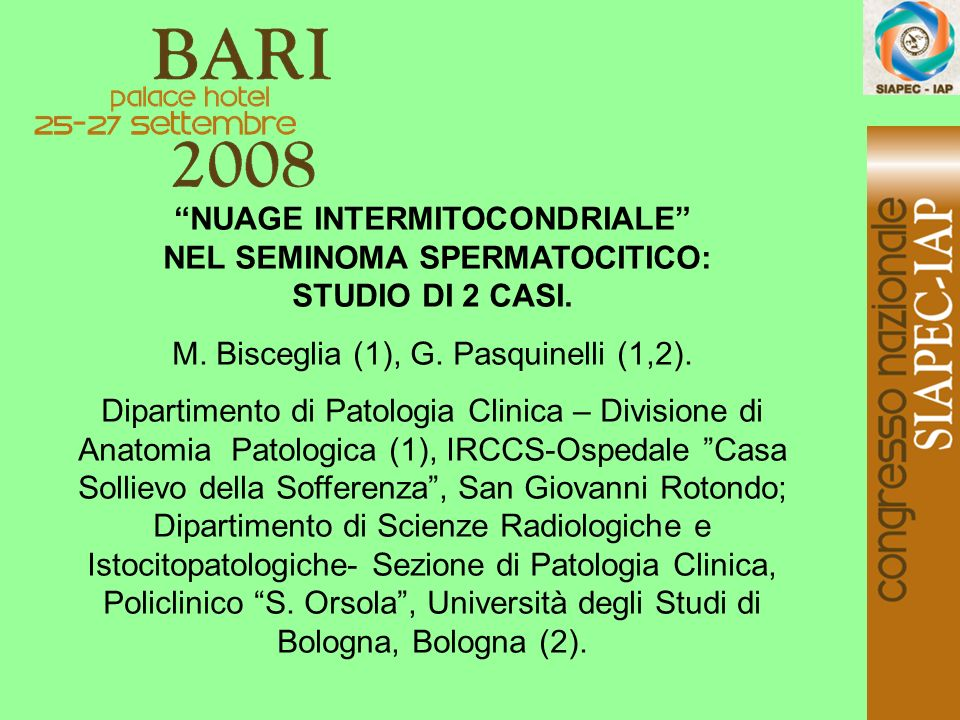 NUAGE INTERMITOCONDRIALE NEL SEMINOMA SPERMATOCITICO: STUDIO DI 2 CASI. M. Bisceglia (1), G. Pasquinelli (1,2). Dipartimento di Patologia Clinica – Di