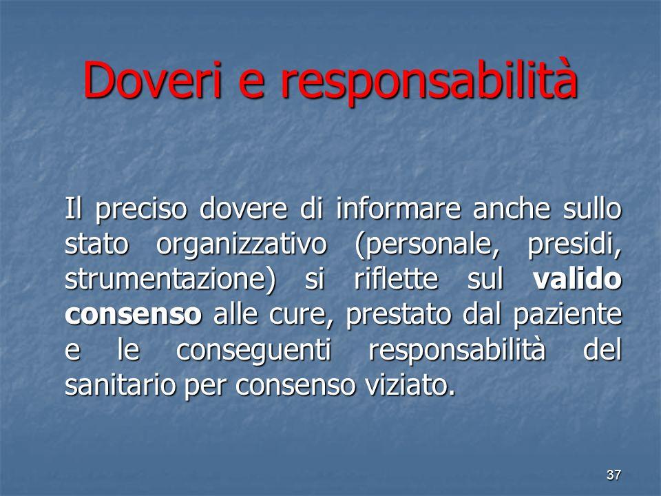 Doveri e responsabilità Il preciso dovere di informare anche sullo stato organizzativo (personale, presidi, strumentazione) si riflette sul valido consenso alle cure, prestato dal paziente e le conseguenti responsabilità del sanitario per consenso viziato.