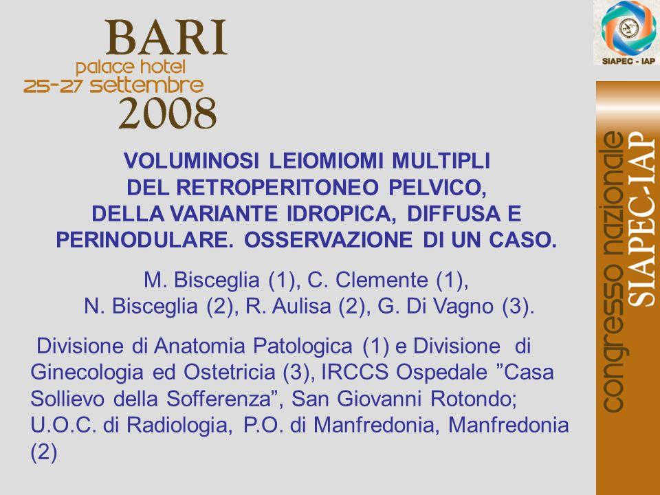VOLUMINOSI LEIOMIOMI MULTIPLI DEL RETROPERITONEO PELVICO, DELLA VARIANTE IDROPICA, DIFFUSA E PERINODULARE. OSSERVAZIONE DI UN CASO. M. Bisceglia (1),