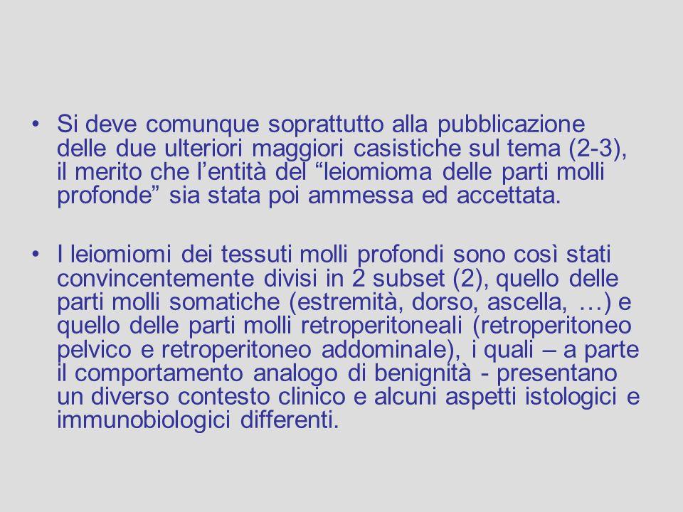 Si deve comunque soprattutto alla pubblicazione delle due ulteriori maggiori casistiche sul tema (2-3), il merito che lentità del leiomioma delle part