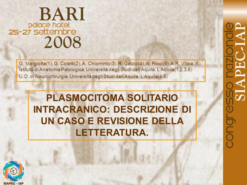 PLASMOCITOMA SOLITARIO INTRACRANICO: DESCRIZIONE DI UN CASO E REVISIONE DELLA LETTERATURA. G. Margiotta(1), G. Coletti(2), A. Chiominto(3), R. Galzio(