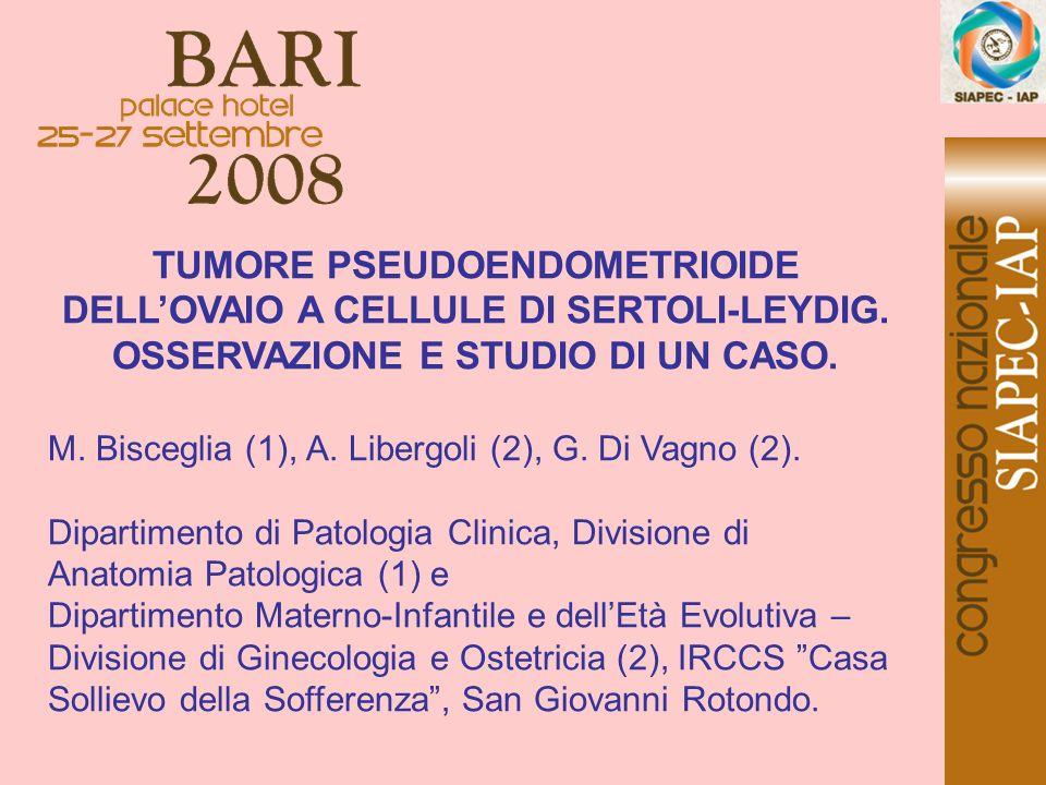 TUMORE PSEUDOENDOMETRIOIDE DELLOVAIO A CELLULE DI SERTOLI-LEYDIG. OSSERVAZIONE E STUDIO DI UN CASO. M. Bisceglia (1), A. Libergoli (2), G. Di Vagno (2